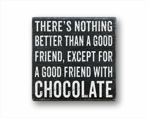 There's Nothing Better Than A Good Friend, Except A Good Friend With Chocolate Sign