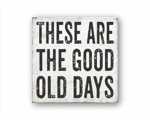these are the good old days box sign