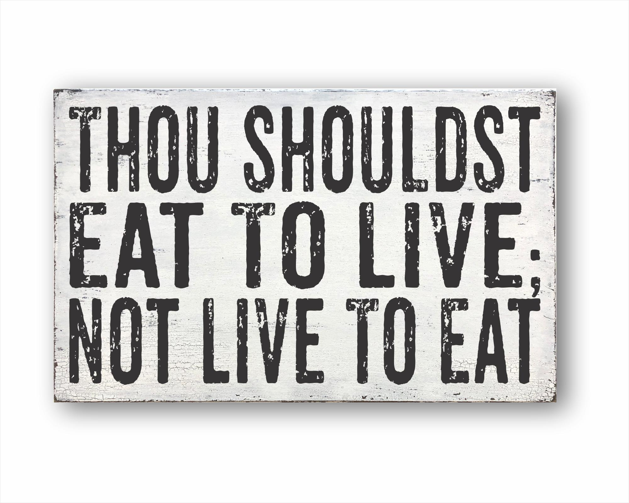 Thou Shouldst Eat To Live Not Live To Eat Sign: Rustic Rectangular Wood Sign