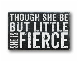 Though She Be But Little She Is Fierce Sign