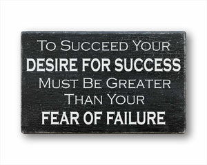 To Succeed Your Desire For Success Must Be Greater Than Your Fear Of Failure: Rustic Rectangular Wood Sign