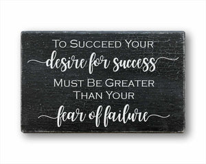 to succeed your desire for success must be greater than your fear of failure box sign