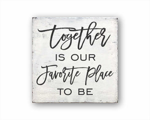 Together Is Our Favorite Place To Be Sign