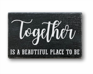 Together Is A Beautiful Place To Be Box Sign
