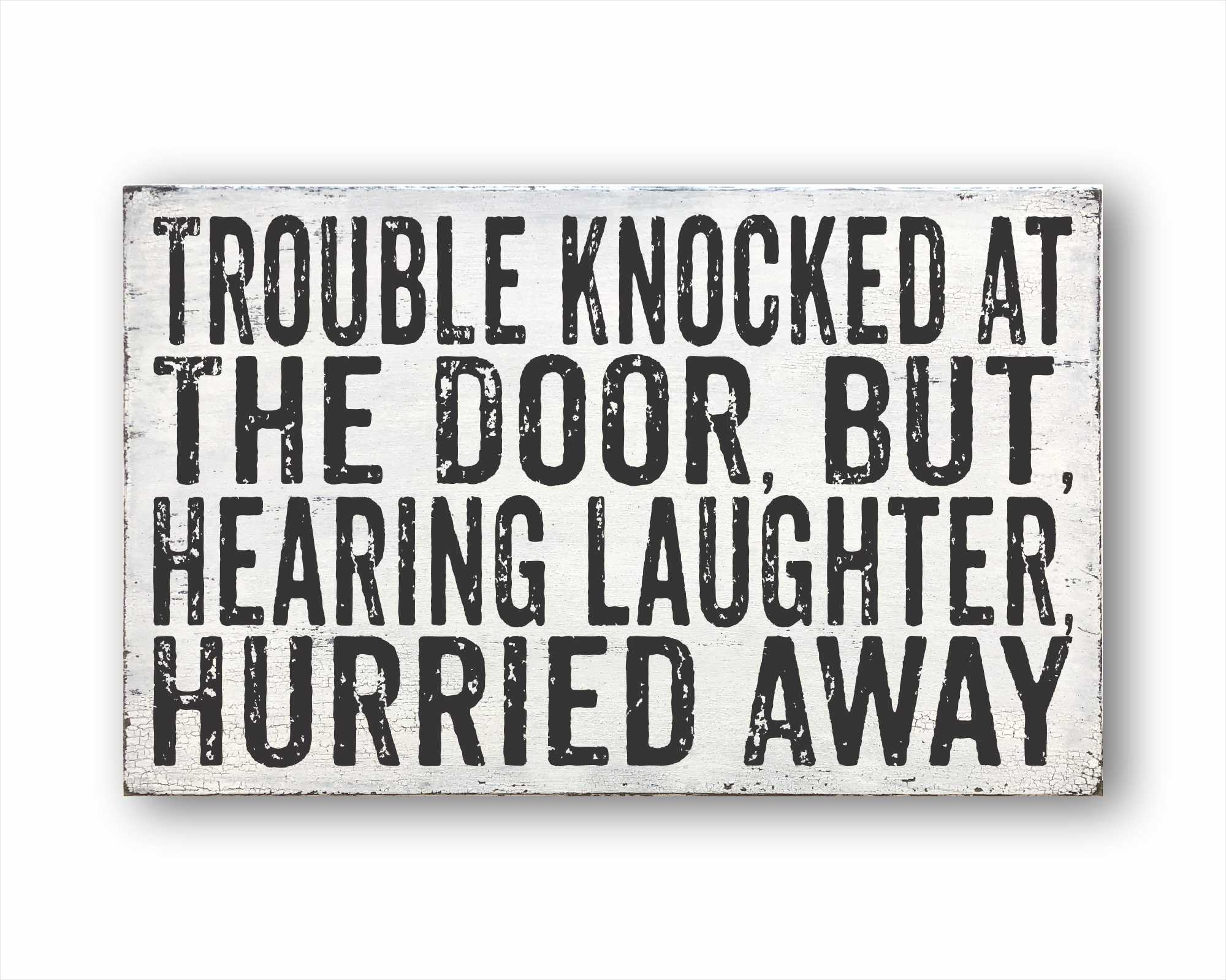 Trouble Knocked At The Door, But, Hearing Laughter, Hurried Away: Rustic Rectangular Wood Sign
