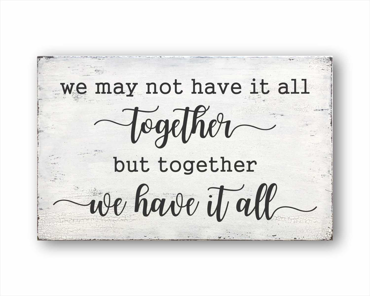 We May Not Have It All Together But Together We Have It All: Rustic Rectangular Wood Sign