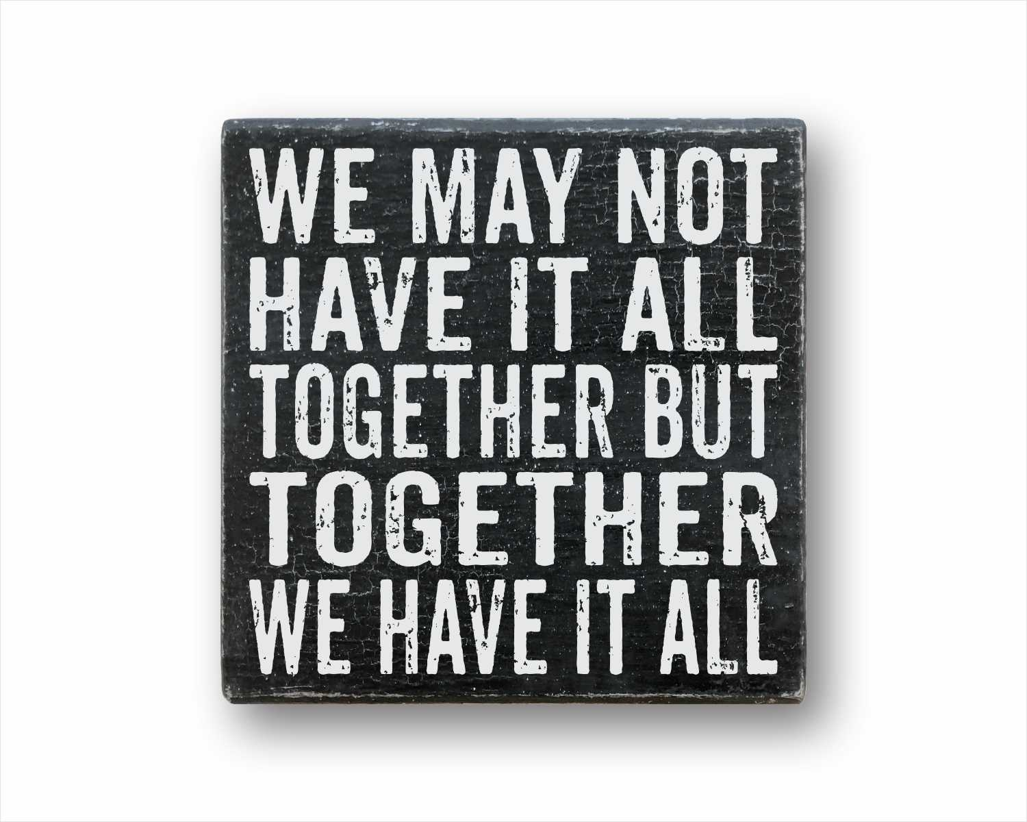 We May Not Have It All Together But Together We Have It All: Rustic Square Wood Sign
