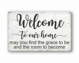 Welcome To Our Home May You Find The Grace And The Room To Become Sign