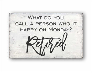 What Do You Call A Person Who Is Happy On Monday? Retired Sign