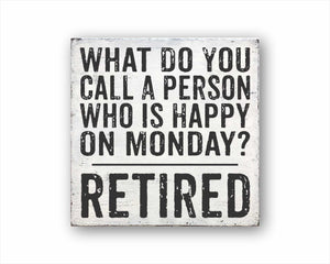 What Do You Call A Person Who Is Happy On Monday? Retired Box Sign