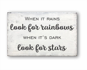 When It Rains Look For Rainbows When It's Dark Look For Stars Sign