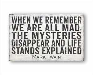 When We Remember We Are All Mad, The Mysteries Disappear And Life Stands Explained Mark Twain Box Sign