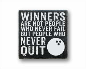 Winners Are Not People Who Never Fail But People Who Never Quit Bowling Sign