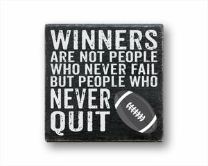 Winners Are Not People Who Never Fail But People Who Never Quit Football Box Sign