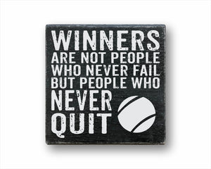 Winners Are Not People Who Never Fail But People Who Never Quit Tennis Box Sign