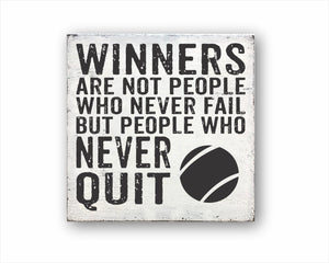 Winners Are Not People Who Never Fail But People Who Never Quit Tennis Sign