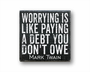 Worrying Is Like Paying A Debt You Don't Owe Mark Twain Sign