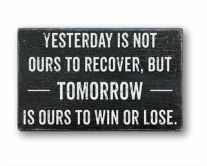 Yesterday Is Not Ours To Recover But Tomorrow Is Ours To Win Or Lose Sign