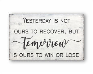 Yesterday Is Not Ours To Recover But Tomorrow Is Ours To Win Or Lose Box Sign