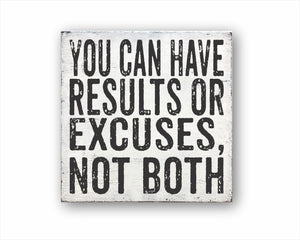 You Can Have Results Or Excuses, Not Both Sign