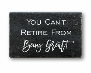 You Can't Retire From Being Great Sign