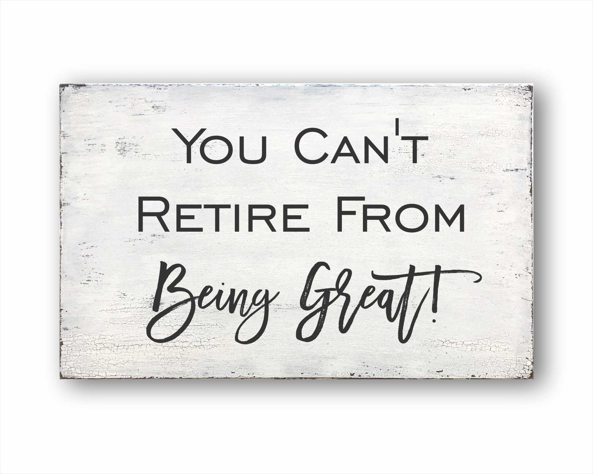 You Can't Retire From Being Great: Rustic Rectangular Wood Sign
