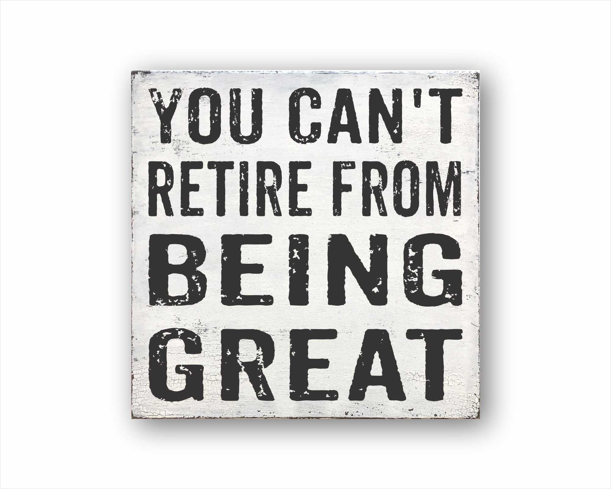 You Can't Retire From Being Great: Rustic Square Wood Sign