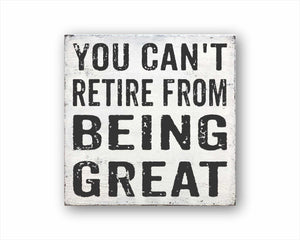 You Can't Retire From Being Great Box Sign