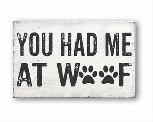 You Had Me At Woof Sign