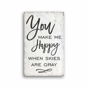 You Make Me Happy When Skies Are Gray Box Sign