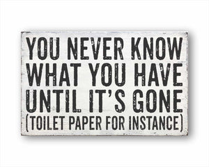 You Never Know What You Have Until It's Gone Toilet Paper For Instance Sign