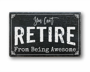 You Can't Retire From Being Awesome Sign