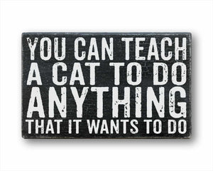 You Can Teach Your Cat To Do Anything That It Wants To Do: Rustic Rectangular Wood Sign