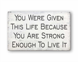 you were given this life because you are strong enough to live it box sign