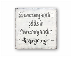 You Were Strong Enough To Get This Far You Are Strong Enough To Keep Going Box Sign