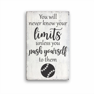 You Will Never Know Your Limits Unless You Push Yourself To Them Baseball Sign