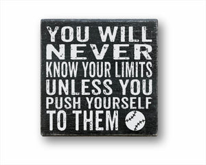You Will Never Know Your Limits Unless You Push Yourself To Them Baseball Box Sign