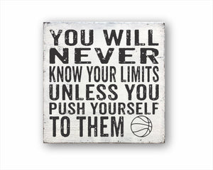 You Will Never Know Your Limits Unless You Push Yourself To Them Basketball Sign
