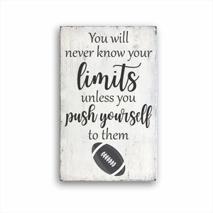 You Will Never Know Your Limits Unless You Push Yourself To Them Football Sign