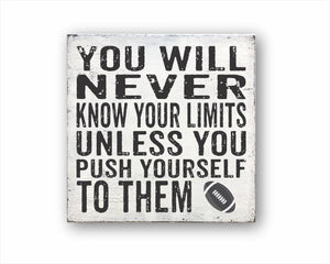 You Will Never Know Your Limits Unless You Push Yourself To Them Football Box Sign