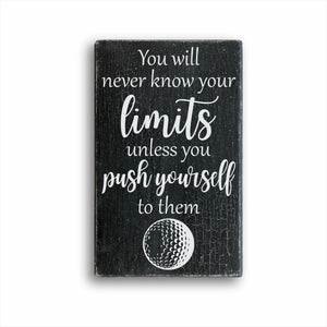 You Will Never Know Your Limits Unless You Push Yourself To Them Golf Sign