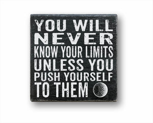 You Will Never Know Your Limits Unless You Push Yourself To Them Golf Box Sign