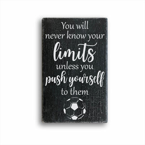 You Will Never Know Your Limits Unless You Push Yourself To Them Soccer Box Sign