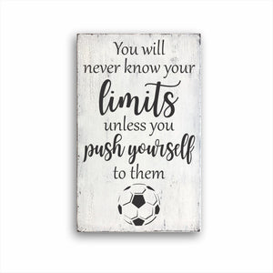 You Will Never Know Your Limits Unless You Push Yourself To Them Soccer Sign