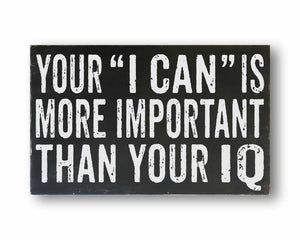 your i can is more important than your IQ box sign