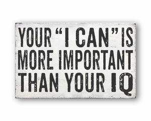 Your I Can Is More Important Than Your IQ: Rustic Rectangular Wood Sign