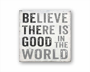 Be The Good, Believe There Is Good In The World Sign