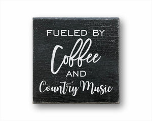 Fueled By Coffee And Country Music Sign