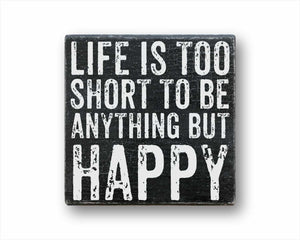 Life's Too Short To Be Anything But Happy Sign