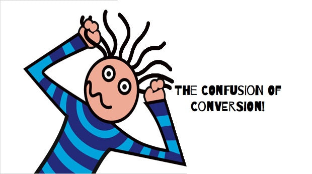 The Confusion of Conversion!
